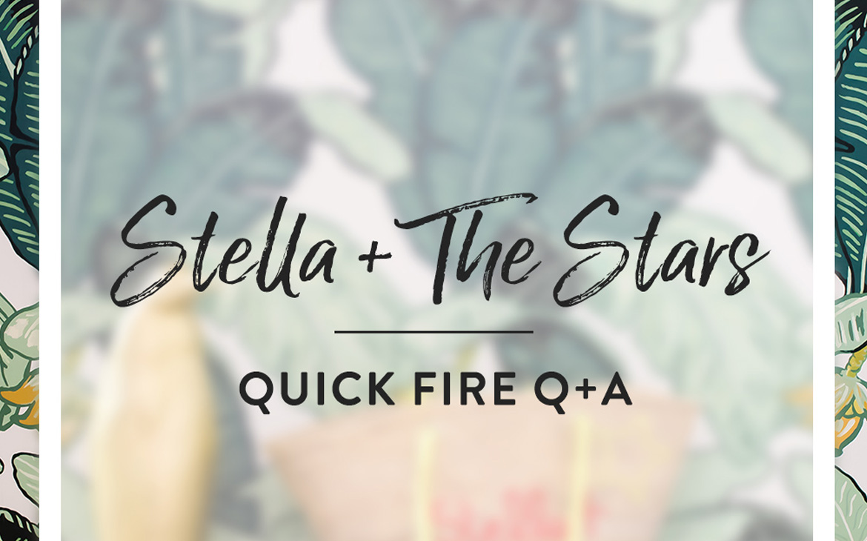 STELLA + THE STARS IN THE HOT SEAT   Q & A